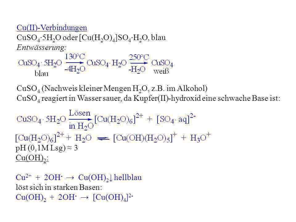 Cu(II)-Verbindungen CuSO4∙5H2O oder [Cu(H2O)4]SO4∙H2O, blau. Entwässerung: CuSO4 (Nachweis kleiner Mengen H2O, z.B. im Alkohol)